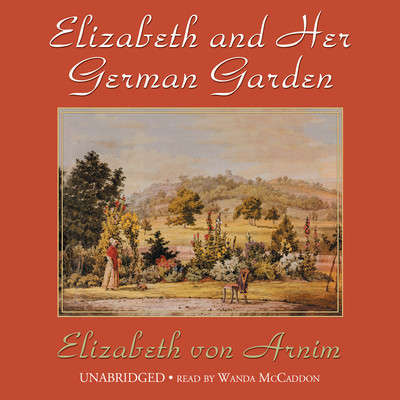 Elizabeth and Her German Garden Audiobook, by Elizabeth von Arnim