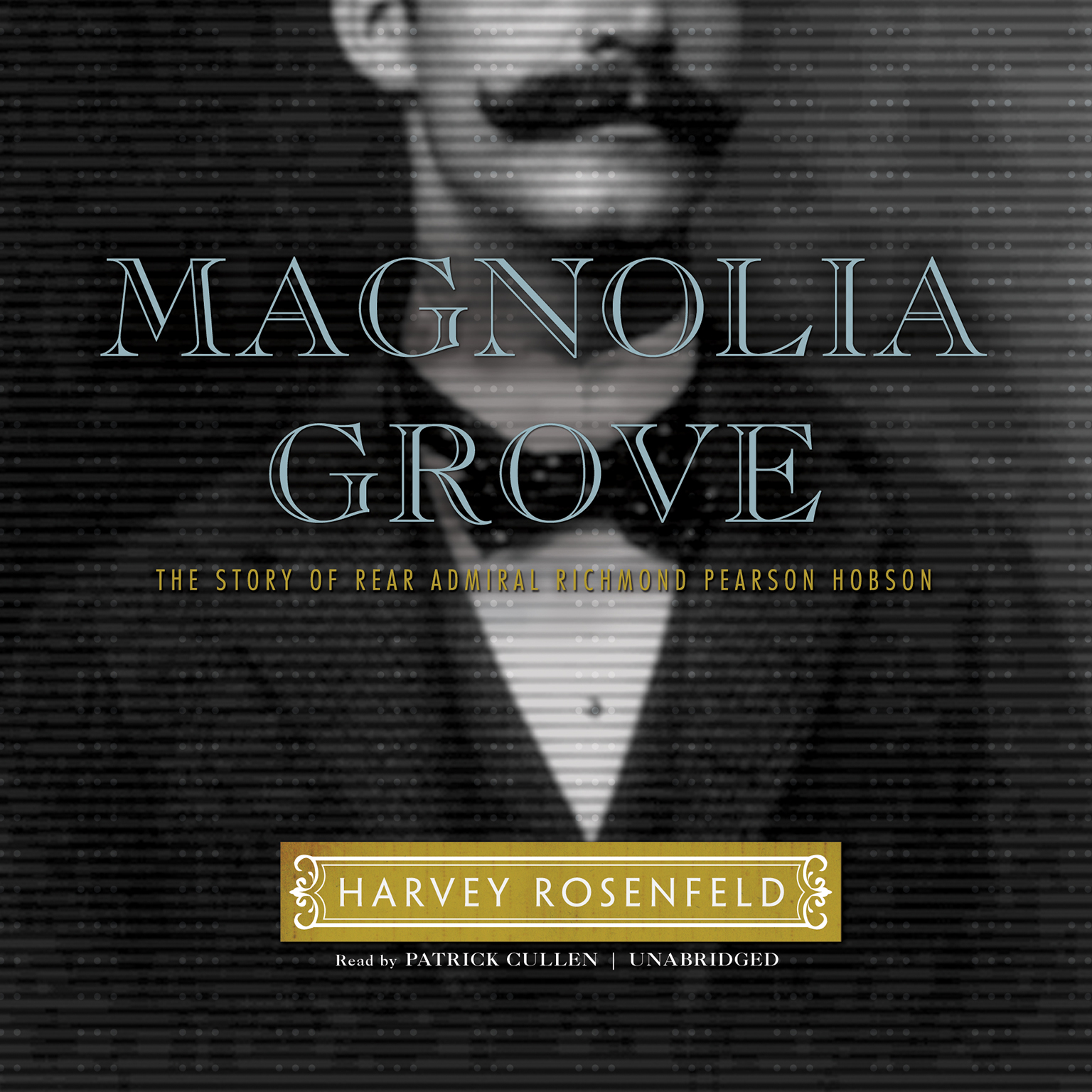 Printable Magnolia Grove: The Story of Rear Admiral Richmond Pearson Hobson Audiobook Cover Art