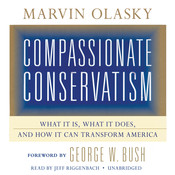 Compassionate Conservatism: What It Is, What It Does, and How It Can Transform America Audiobook, by Marvin Olasky