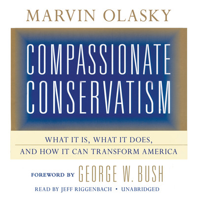Compassionate Conservatism: What It Is, What It Does, and How It Can Transform America Audiobook, by
