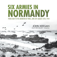 Six Armies in Normandy: From D-Day to the Liberation of Paris, June 6th–August 25th, 1944 Audiobook, by John Keegan