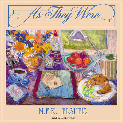 As They Were Audiobook, by M. F. K. Fisher