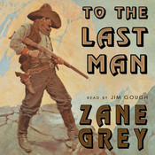 To the Last Man Audiobook, by Zane Grey