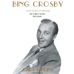 Bing Crosby: A Pocketful of Dreams; The Early Years, 1903–1940 Audiobook, by Gary Giddins