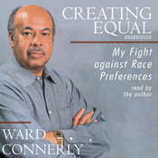 Creating Equal: My Fight against Race Preferences Audiobook, by Ward Connerly