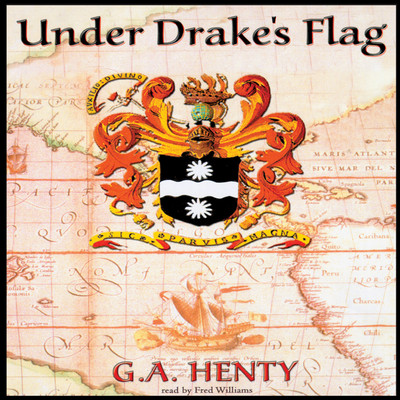 Under Drake's Flag: A Tale of the Spanish Main Audiobook, by G. A. Henty