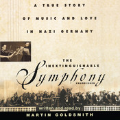 The Inextinguishable Symphony: A True Story of Music and Love in Nazi Germany, by Martin Goldsmith