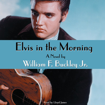 Elvis in the Morning Audiobook, by William F. Buckley