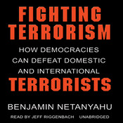 Fighting Terrorism: How Democracies Can Defeat Domestic and International Terrorism, by Benjamin Netanyahu