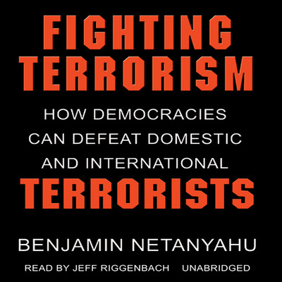 Fighting Terrorism: How Democracies Can Defeat Domestic and International Terrorism Audiobook, by Benjamin Netanyahu