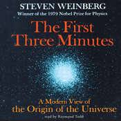 The First Three Minutes: A Modern View of the Origin of the Universe Audiobook, by Steven Weinberg