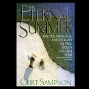 The Eternal Summer: Palmer, Nicklaus, and Hogan in 1960, Golf's Golden Year Audiobook, by Curt Sampson