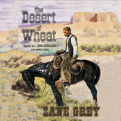 The Desert of Wheat Audiobook, by Zane Grey
