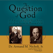 The Question of God: C. S. Lewis and Sigmund Freud Debate God, Love, Sex, and the Meaning of Life, by Armand M. Nicholi
