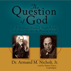 The Question of God: C. S. Lewis and Sigmund Freud Debate God, Love, Sex, and the Meaning of Life Audiobook, by Armand M. Nicholi