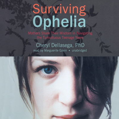 Surviving Ophelia: Mothers Share Their Wisdom in Navigating the Tumultuous Teenage Years Audiobook, by Cheryl Dellasega