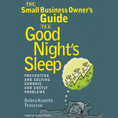 The Small Business Owner's Guide to a Good Night's Sleep: Preventing and Solving Chronic and Costly Problems Audiobook, by Debra Koontz Traverso