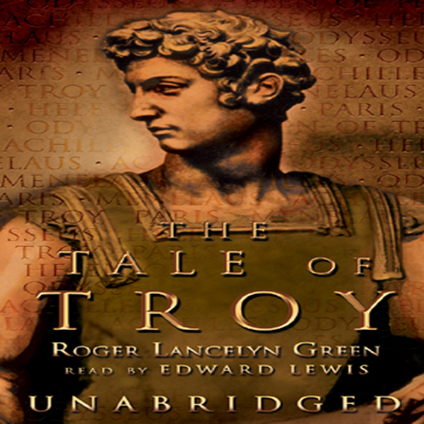 Printable The Tale of Troy: Retold from the Ancient Authors Audiobook Cover Art