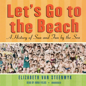 Let's Go to the Beach: A History of Sun and Fun by the Sea, by Elizabeth Van Steenwyk