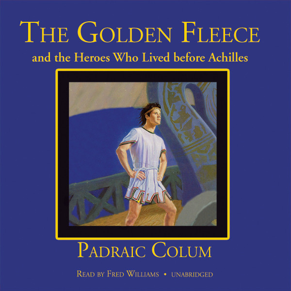 Printable The Golden Fleece and the Heroes Who Lived before Achilles Audiobook Cover Art