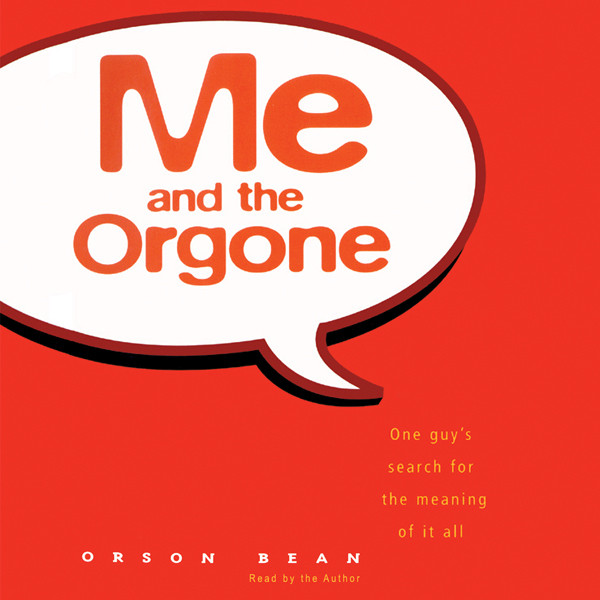 Printable Me and the Orgone: One Guy's Search for the Meaning of it All Audiobook Cover Art