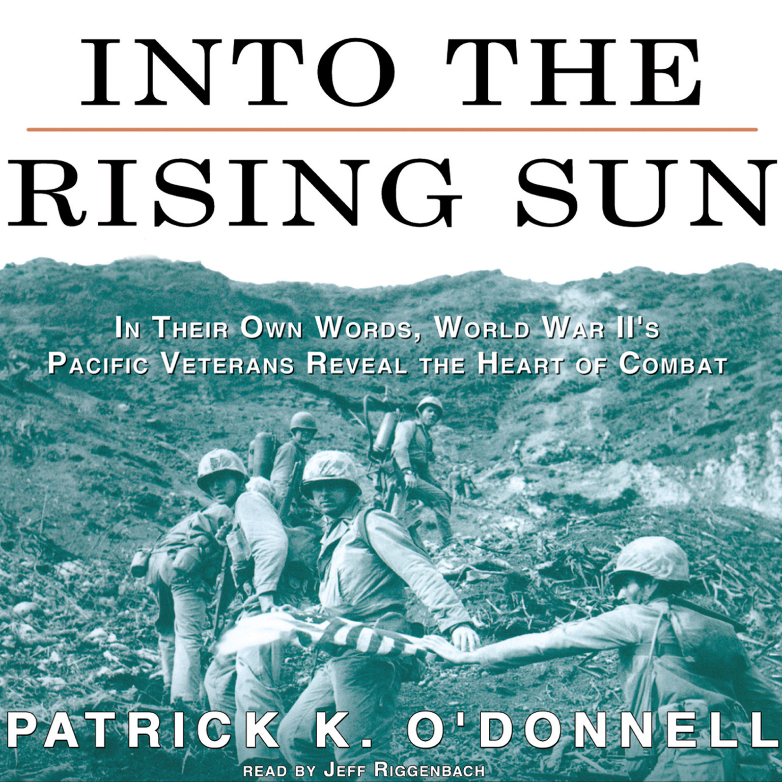 Printable Into the Rising Sun: In Their Own Words, World War II's Pacific Veterans Reveal the Heart of Combat Audiobook Cover Art