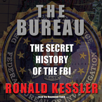The Bureau: The Secret History of the FBI Audiobook, by Ronald Kessler