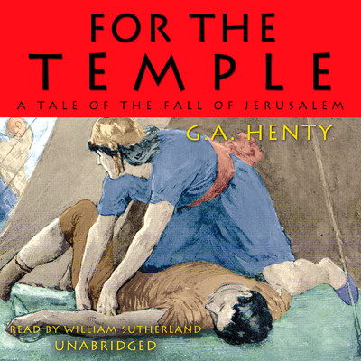 For the Temple: A Tale of the Fall of Jerusalem Audiobook, by G. A. Henty