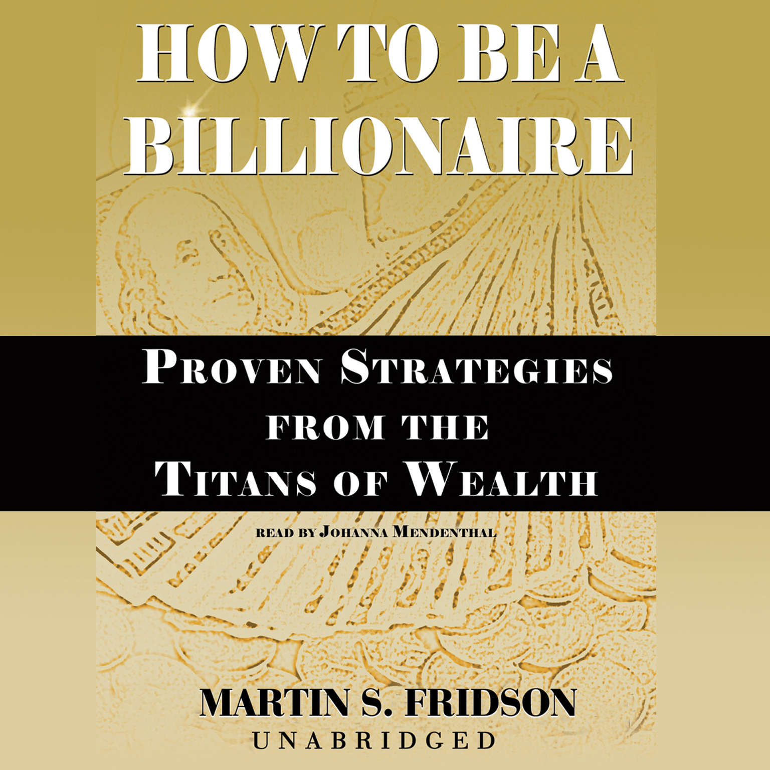 Printable How to Be a Billionaire: Proven Strategies from the Titans of Wealth Audiobook Cover Art