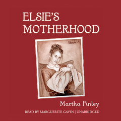 Elsie's Motherhood Audiobook, by Martha Finley