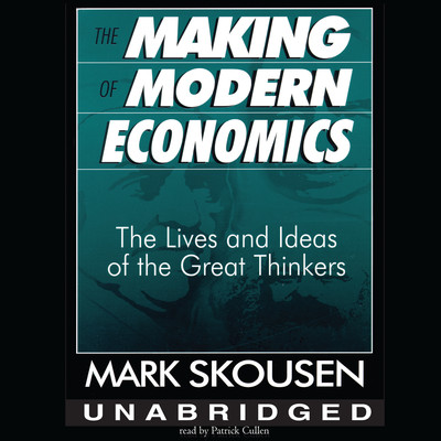 The Making of Modern Economics: The Lives and Ideas of the Great Thinkers Audiobook, by Mark Skousen