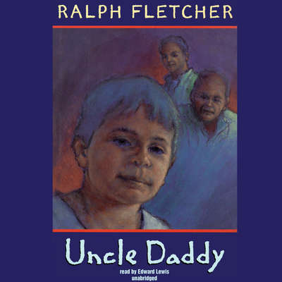 Uncle Daddy Audiobook, by Ralph Fletcher