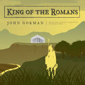King of the Romans Audiobook, by John Gorman