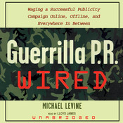 Guerrilla P.R. Wired: Waging a Successful Publicity Campaign Online, Offline, and Everywhere In-Between, by Michael Levine