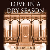 Love in a Dry Season, by Shelby Foote