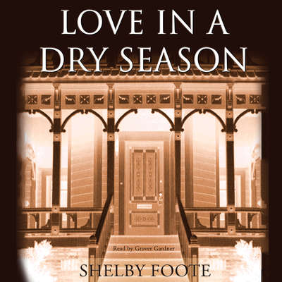 Love in a Dry Season Audiobook, by Shelby Foote
