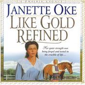 Like Gold Refined Audiobook, by Janette Oke