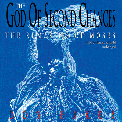The God of Second Chances: The Remaking of Moses Audiobook, by Don Baker