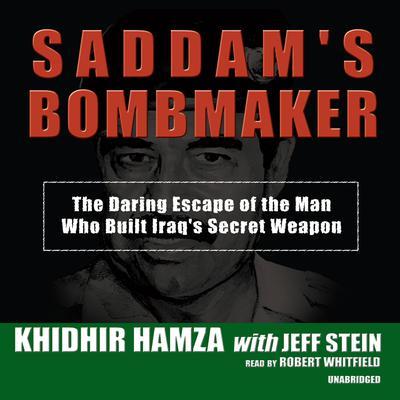 Saddam's Bombmaker: The Daring Escape of the Man Who Built Iraq's Secret Weapon Audiobook, by Khidir Hamza