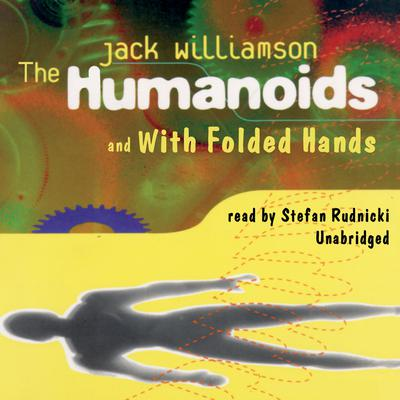 The Humanoids and With Folded Hands Audiobook, by Jack Williamson