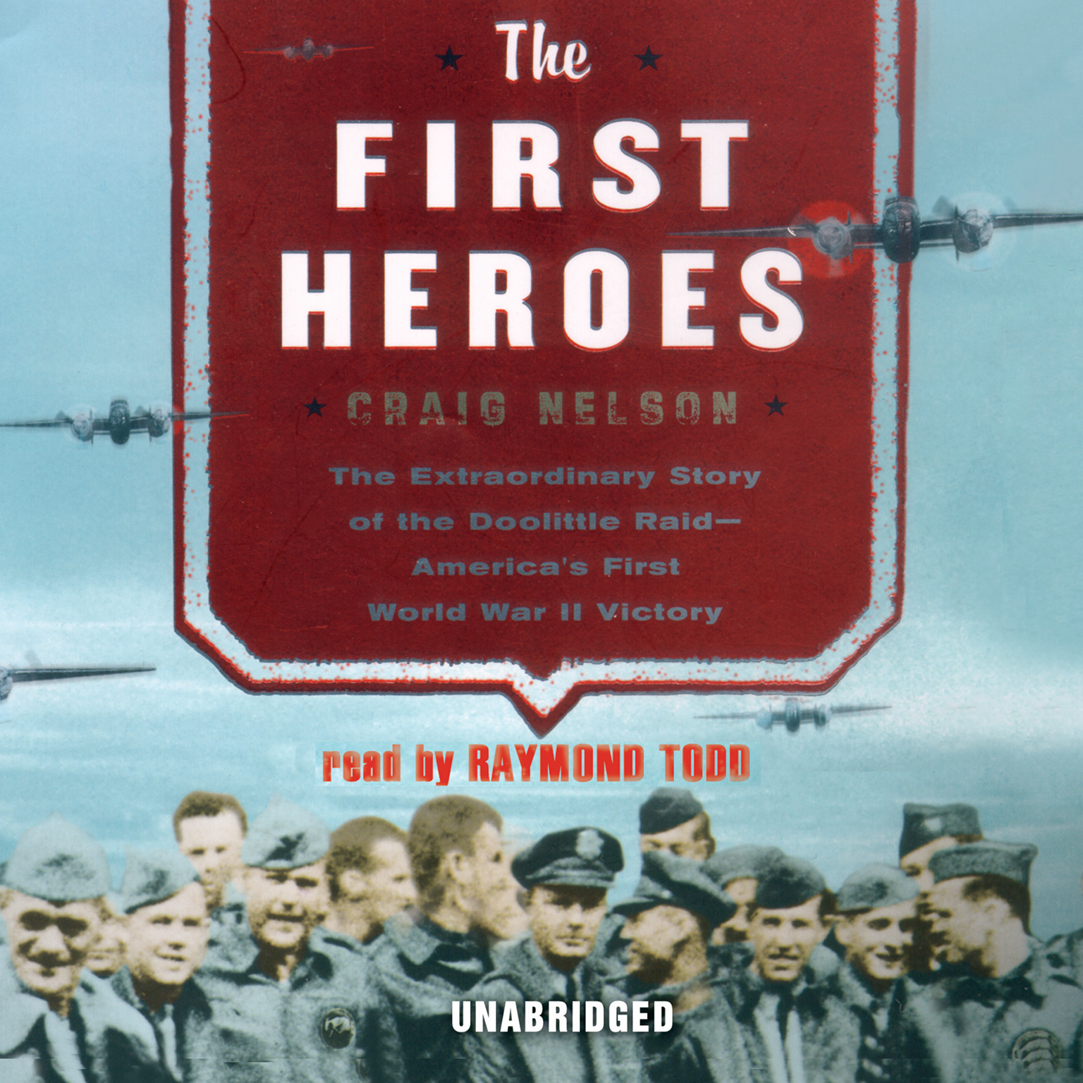 Printable The First Heroes: The Extraordinary Story of the Doolittle Raid—America's First World War II Victory Audiobook Cover Art
