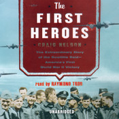 The First Heroes: The Extraordinary Story of the Doolittle Raid—America's First World War II Victory Audiobook, by Craig Nelson