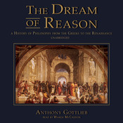 The Dream of Reason: A History of Philosophy from the Greeks to the Renaissance Audiobook, by Anthony Gottlieb