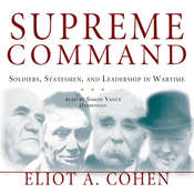 Supreme Command: Soldiers, Statesmen, and Leadership in Wartime Audiobook, by Eliot A. Cohen