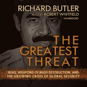 The Greatest Threat: Iraq, Weapons of Mass Destruction, and the Growing Crisis of Global Security, by Richard Butler