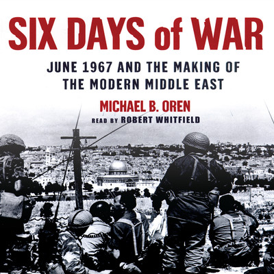 Six Days of War: June 1967 and the Making of the Modern Middle East Audiobook, by