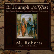 The Triumph of the West: The Origin, Rise, and Legacy of Western Civilization, by J. M. Roberts