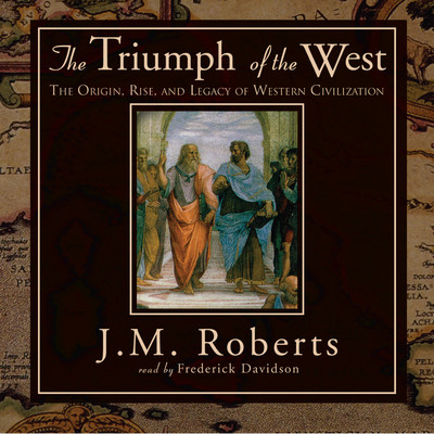 The Triumph of the West: The Origin, Rise, and Legacy of Western Civilization Audiobook, by J. M. Roberts