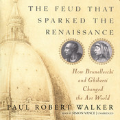 The Feud That Sparked the Renaissance: How Brunelleschi and Ghiberti Changed the Art World Audiobook, by Paul Robert Walker
