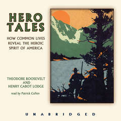 Hero Tales Audiobook, by Henry Cabot Lodge, Theodore Roosevelt